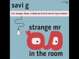Savi G - Strange Mr G In The Room (Desos Remix)