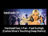 Hardwell feat. I-Fan - Feel So High (Carlos Silva's Touching Deep Remix) On Hed Kandi Radio Show