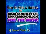 Nom De Strip &amp Hatiras vs Nicki Sanchez feat. Linka &amp Mondello'g - Feel the Music (dj Gawreal Mash-Up)