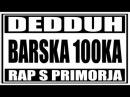 Dedduh Barska 100ka - Rap s primorja.Црна Гора(Montenegro