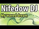 Nifedow DJ - My Waved Dream (2012 Edition)