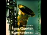 Igor Garnier feat Syntheticsax - Forever &amp Ever (Dj Neo bootleg)