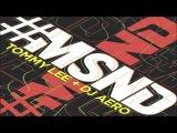 Tommy Lee &amp DJ Aero - #MSND