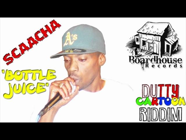 Scaacha Bottle Juice DUTTY CARTOON RIDDIM BOARDHOUSE RECORDS 2012