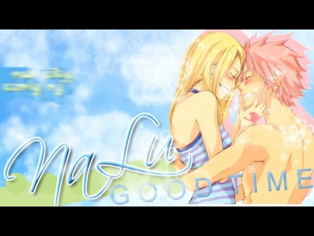 NALU . Natsu x Lucy | ♥ GOOD TIME AMV - owl city ft carly rae jepsen