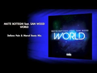 Matte Botteghi ft. Sam Wood - World (Stefano Pain & Marcel Booty Mix)