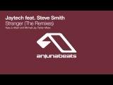 Jaytech feat. Steve Smith - Stranger (Kyau &amp Albert Remix)