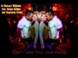 DJ Shaheer Williams feat. Kenny Bobien and Stephanie Cooke - Don't Take Your Love Away