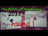 The Battle of Magicians 2013 by Magicprof ( round 1 )