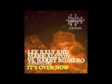 Lee Kalt & Mark Alston vs. Harry Romero feat. Mlu - It's Over Now (Pete Tha Zouk Extended Remix)