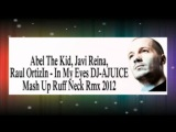 Abel The Kid, Javi Reina, Raul Ortiz - In My Eyes DJ A JUICE Mash Up Ruff Neck Rmx 2012
