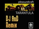 Pleasurekraft-Tarantula(Dj AnD Remix)