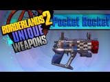 BORDERLANDS 2 | *Pocket Rocket* Unique Weapons Guide!!!