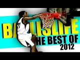 The BEST of Ballislife 2012!! The Top Dunks, Handles & Plays of The Year! INSANE Highlights!!