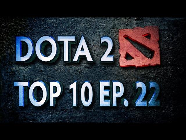 Dota 2 Top 10 Weekly - Ep. 22