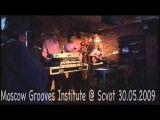 Moscow Grooves Institute - Live @ Scvot cafe (Moscow) 30.05.2009