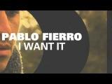 Pablo Fierro - I Want It