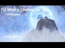 I'd Wait a Lifetime For You - Jeff Burgess