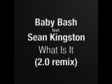 Baby Bash feat. Sean Kingston - What Is It (Илья 2.0 remix)