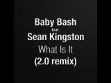 Baby Bash feat. Sean Kingston - What Is It (Илья 2.0 remix)