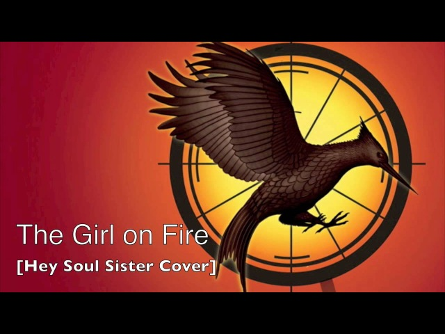 The Girl on Fire - Hunger Games Cover of 'Hey Soul Sister' by Train