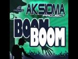 Aksioma Project - Boom Boom (DJ TARANTINO &amp DJ x X x remix)