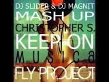 Fly Project vs. Christopher S - Keep On Musica (Slider &amp Magnit Mash Up)