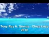 Tony Ray ft. Gianna - Chica Loca 2012