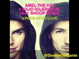 PIECE OF MY LOVE - ABEL THE KID &amp JULIO IGLESIAS JR. FEAT. SNOOP DOGG