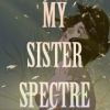 My Sister Spectre