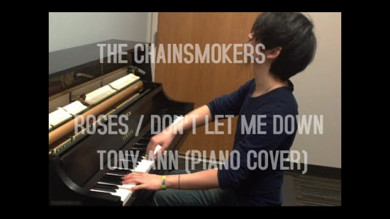 Tony Ann - THE CHAINSMOKERS - Roses / Don't Let Me Down - PIANO COVER