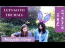Let's go to the mall (acoustic cover) - HIMYM (Robin Sparkles)