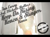 Ian Carey feat. Michelle Shellers - Keep On Rising KENZA &amp STINGER REMIX DEMO VERSION!