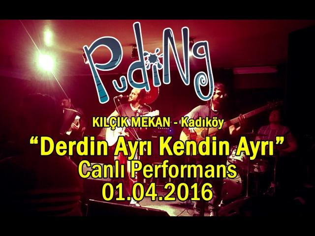 Puding - Derdin Ayrı Kendin Ayrı (Kadıköy Kılçık Mekan - 01.04.2016)