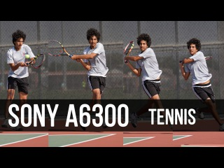 Sony a6300 Real World Sports Test (Tennis)
