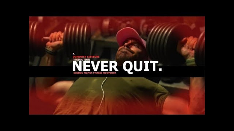 NEVER QUIT | Bradley Martyn Fitness Motivation | DONT LET ANYTHING STOP YOU!