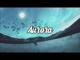 'Aurora' Beautiful Chillstep Mix 2017
