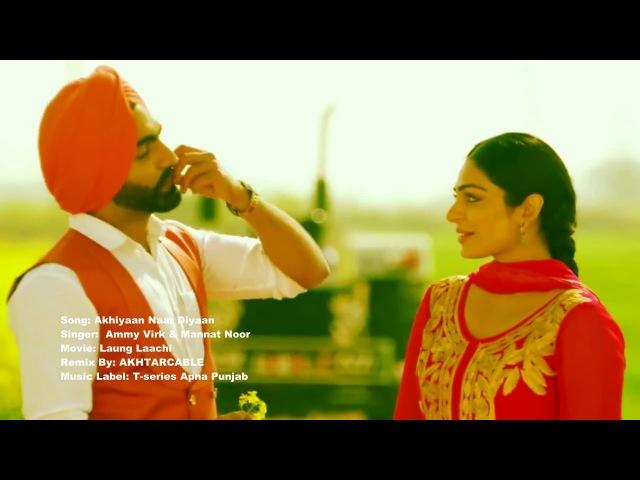 Akhiyaan Naar Diyaan ( REMIX ) Laung Laachi T-series Apna Punjab