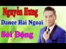 Nguyễn Hưng Dance | Nhạc Hải Ngoại Trữ Tình Sôi Động | Những Ca Khúc Hay Nhất Của Nguyễn Hưng