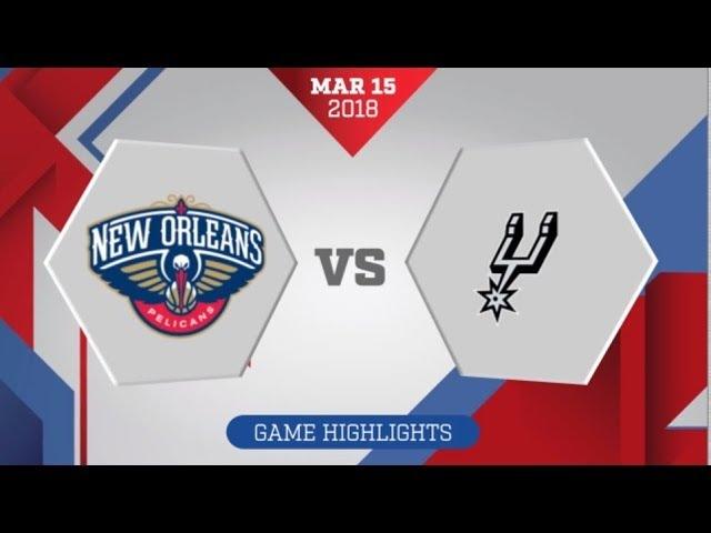 New Orleans Pelicans vs San Antonio Spurs: March 15, 2018