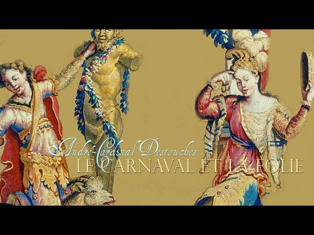 A.-C. Destouches: «Le Carnaval et la Folie» Comédie-ballet