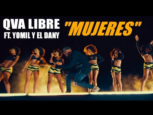 QVA LIBRE, YOMIL Y EL DANY - MUJERES - (OFFICIAL VIDEO)