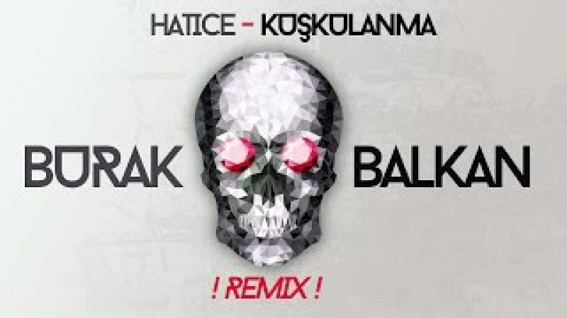 Hatice - Kuşkulanma ( Burak Balkan Club Remix ) Bomba