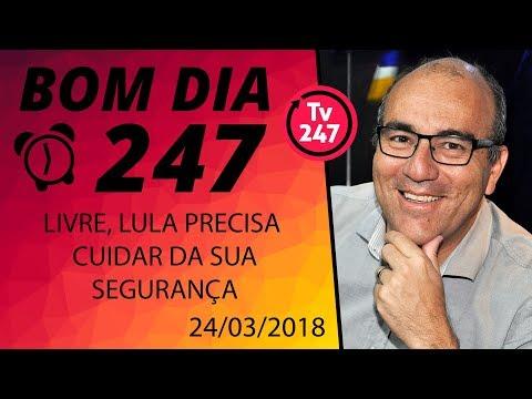 Bom dia 247 24 3 18 Livre Lula precisa cuidar da sua segurança