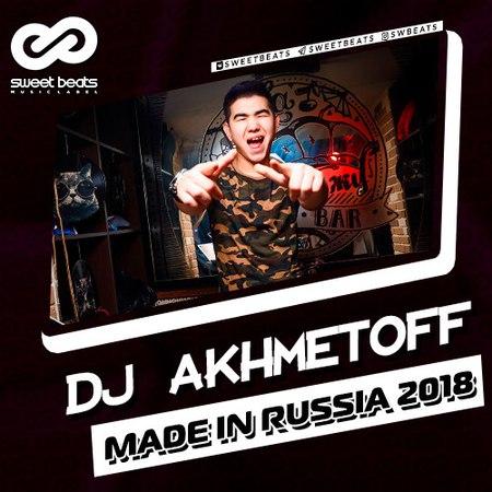 DJ AKHMETOFF MADE IN RUSSIA 2018