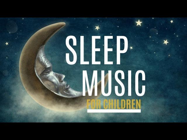 Sleep Music for Children 🎵 Dream Music | Nap time | Bedtime Music | Relaxing Music