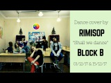 [RUSSIA] Block B - Shall We Dance/Dance cover by JAS,JungLee,Sunny,Polly,EXI & Jackie of RIMISOP