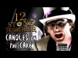 12 Stone Toddler - Candles On The Cake (Official Music Video)