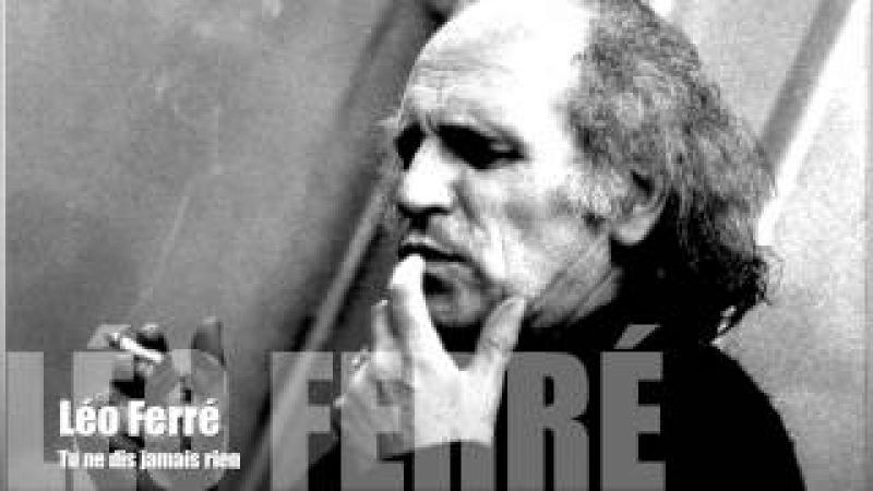 Léo Ferré - Tu ne dis jamais rien