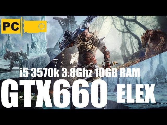 Запуск ELEX на среднем ПК, i5 3570k, GTX660, 10GB RAM